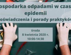 """Webinarium praktyczne: """"Gospodarka odpadami w czasie epidemii – doświadczenia i porady praktyków"""""""
